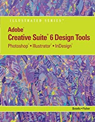 Adobe Creative Suite 6 Design Tools: Photoshop, Illustrator, and InDesign Illustrated (Illustrated (Course Technology))
