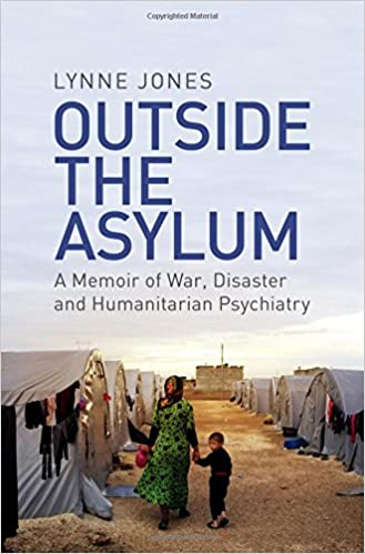 Image result for Outside the Asylum: A Memoir of War, Disaster and Humanitarian Psychiatry by Lynne Jones