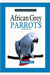 African Grey Parrots (A New Owner's Guide) Kindle Edition
