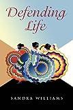 Defending Life, Sandra Williams, 1481718916