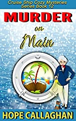 Murder on Main: A Cruise Ship Mystery (Cruise Ship Christian Cozy Mysteries Series Book 12)