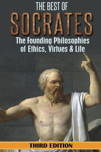 Socrates: The Best of Socrates: The Founding Philosophies of Ethics, Virtues & Life by CreateSpace Independent Publishing Platform