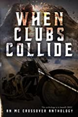 When Clubs Collide: An MC Crossover Anthology Paperback
