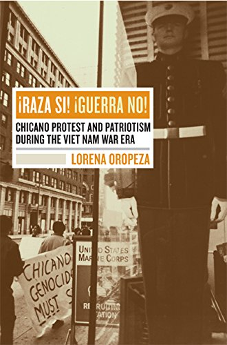 ¡Raza Sí! ¡Guerra No!: Chicano Protest and Patriotism during the Viet Nam War Era