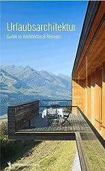 Urlaubsarchitektur, Volume 1: A Guide to Architectural Retreats