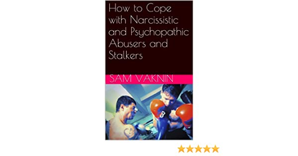 How to Cope with Narcissistic and Psychopathic Abusers and Stalkers