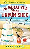 No Good Tea Goes Unpunished (Seaside Café Mysteries Book 2)