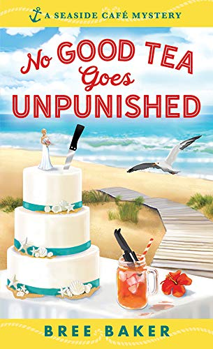 No Good Tea Goes Unpunished (Seaside Café Mysteries Book 2) by [Baker, Bree]