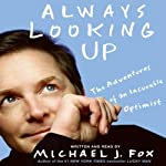 Always Looking Up: The Adventures of an Incurable Optimist | Michael J. Fox