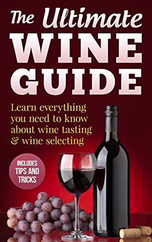 Wine Guide: Learn everything you need to know about wine tasting & wine selecting - Includes tips and tricks (Wine Making and Tasting Books Book 1) by David Willis