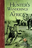 img - for A Hunter's Wanderings in Africa (B&C Classics) book / textbook / text book