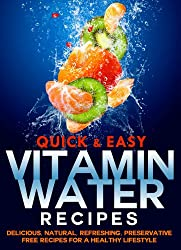 Vitamin Water Recipes: Delicious, Natural, Refreshing, Preservative Free Recipes for a Healthy Lifestyle (Quick and Easy Series) (English Edition)