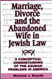 Marriage, Divorce and the Abandoned Wife in Jewish Law, Broyde, Michael J., 0881256781