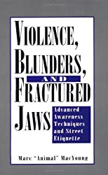 Violence, Blunders, And Fractured Jaws: Advanced Awareness Techniques And Street Etiquette