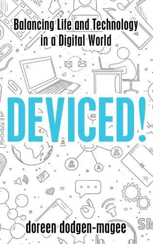 Deviced!: Balancing Life and Technology in a Digital World