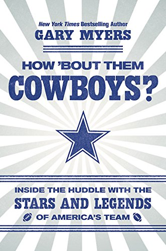 How 'Bout Them Cowboys?: Inside the Huddle with the Stars and Legends of America's Team (Best Player On The Cowboys)