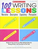 100 Writing Lessons: Narrative-Descriptive-Expository-Persuasive: Ready-to-Use Lessons to Help Students Become Strong Writers and Succeed on the Tests: Grades 4-8