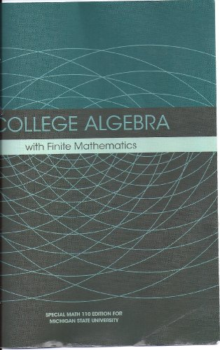 College Algebra with Finite Mathematics (Apecial Math 110 Edition For Michigan State University)