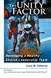 The Unity Factor: Developing a Healthy Church Leadership Team