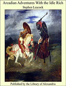 a literary analysis of arcadian adventures with the idle rich by stephen leasock The portrayal of the character traits of an epic hero in the poem the odyssey   a literary analysis of arcadian adventures with the idle rich by stephen leasock.