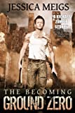 The Becoming: Ground Zero (The Becoming Book 2) (The Becoming Series)