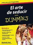 El Arte de Seducir para Dummies, Elizabeth Clark, 6070712145