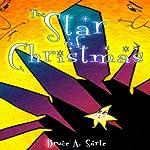 The Star of Christmas | Bruce A. Sarte