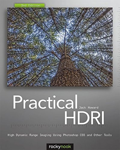 Practical HDRI, 2nd Edition: High Dynamic Range Imaging Using Photoshop CS5 and Other Tools