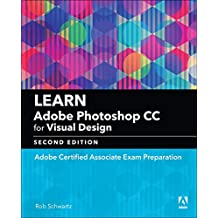 Learn Adobe Photoshop CC for Visual Design: Adobe Certified Associate Exam Preparation (2nd Edition)
