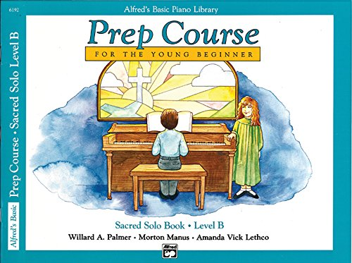 (Alfred's Basic Piano Prep Course Sacred Solo Book (Alfred's Basic Piano Library) Book B )