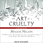 The Art of Cruelty: A Reckoning   Maggie Nelson