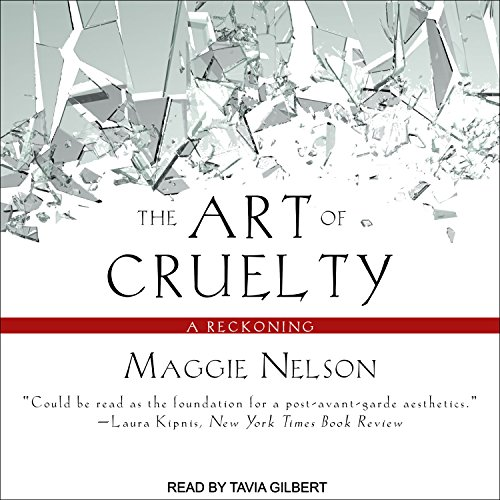 The Art of Cruelty: A Reckoning by Tantor Audio