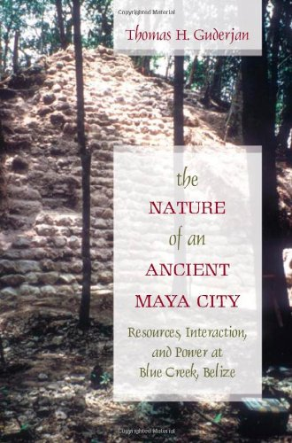 The Nature of an Ancient Maya City: Resources, Interaction, and Power at Blue Creek, Belize (Caribbean Archaeology and E