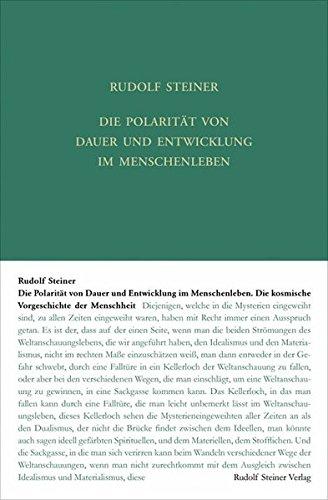 Die Polarität von Dauer und Entwickelung im Menschenleben: Die kosmische Vorgeschichte der Menschheit. Fünfzehn Vorträge, Dornach 1918 (Rudolf Steiner Gesamtausgabe)