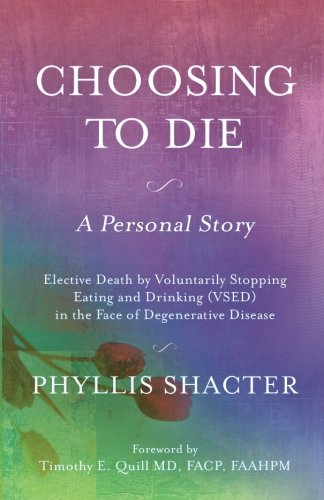Choosing To Die: A Personal Story: Elective Death by Voluntarily Stopping Eating and Drinking (VSED) in the Face of Degenerative Disease