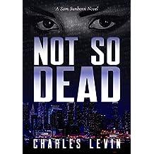 Not So Dead: A Sam Sunborn Novel