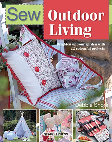 Sew Outdoor Living: Brighten Up Your Garden With 25 Colourful Projects (SEW SERIES) (Furnishings Homemade)