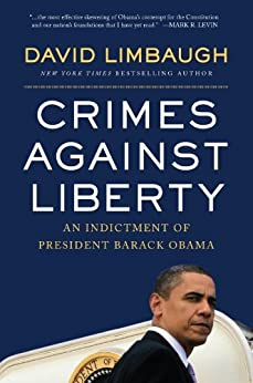 Crimes Against Liberty: An Indictment of President Barack Obama by [Limbaugh, David]
