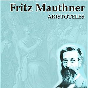 Aristoteles - ein unhistorischer Essay Hörbuch