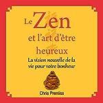 Le zen et l'art d'être heureux [Zen and the Art of Being Happy]: La vision nouvelle de la vie pour votre bonheur | Chris Prentiss