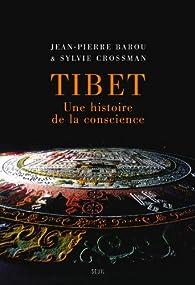 Tibet. Une histoire de la conscience par Jean-Pierre Barou