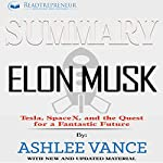Summary: Elon Musk: Tesla, SpaceX, and the Quest for a Fantastic Future | Readtrepreneur Publishing