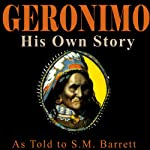 Geronimo: His Own Story: The Autobiography of a Great Patriot Warrior | S. M. Barrett