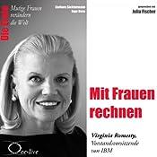 Mit Frauen rechnen: Virginia Rometty (Mutige Frauen verändern die Welt) | Barbara Sichtermann, Ingo Rose