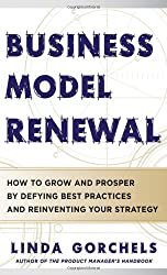 Business Model Renewal: How to Grow and Prosper by Defying Best Practices and Reinventing Your Strategy