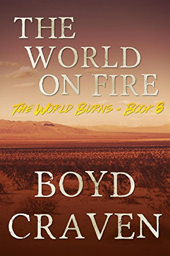 The World On Fire: A Post-Apocalyptic Story (The World Burns Book 8) by [Craven III,Boyd]