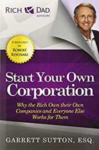 Start Your Own Corporation: Why the Rich Own Their Own Companies and Everyone Else Works for Them (Rich Dad Advisors) by RDA Press, LLC