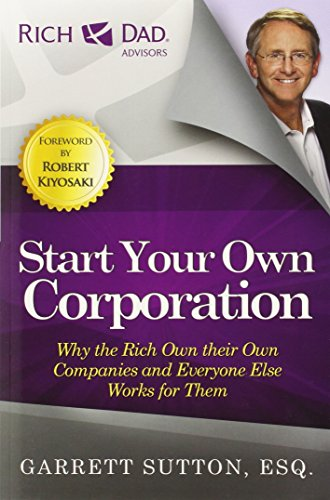 start-your-own-corporation-why-the-rich-own-their-own-companies-and-everyone-else-works-for-them-ric