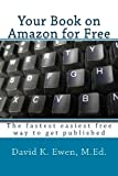 Your Book on Amazon for Free, David K. Ewen M.Ed., 1492816817