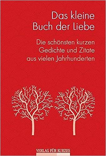 Das Kleine Buch Der Liebe Die Schönsten Kurzen Gedichte Und